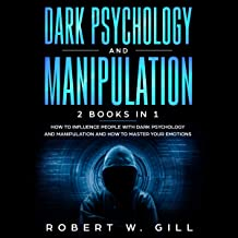 Dark Psychology and Manipulation: How to Influence People with Dark Psychology and Manipulation and How to Master Your Emotions