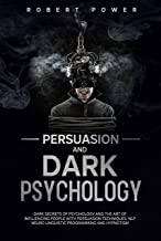 Persuasion and Dark Psychology: Dark secrets of psychology and the art of influencing people with persuasion techniques, nlp neuro linguistic programming and hypnotism (English Edition)