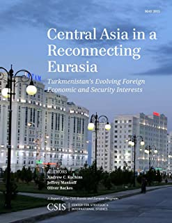 Central Asia in a Reconnecting Eurasia: Turkmenistan's Evolving Foreign Economic and Security Interests (CSIS Reports) (English Edition)