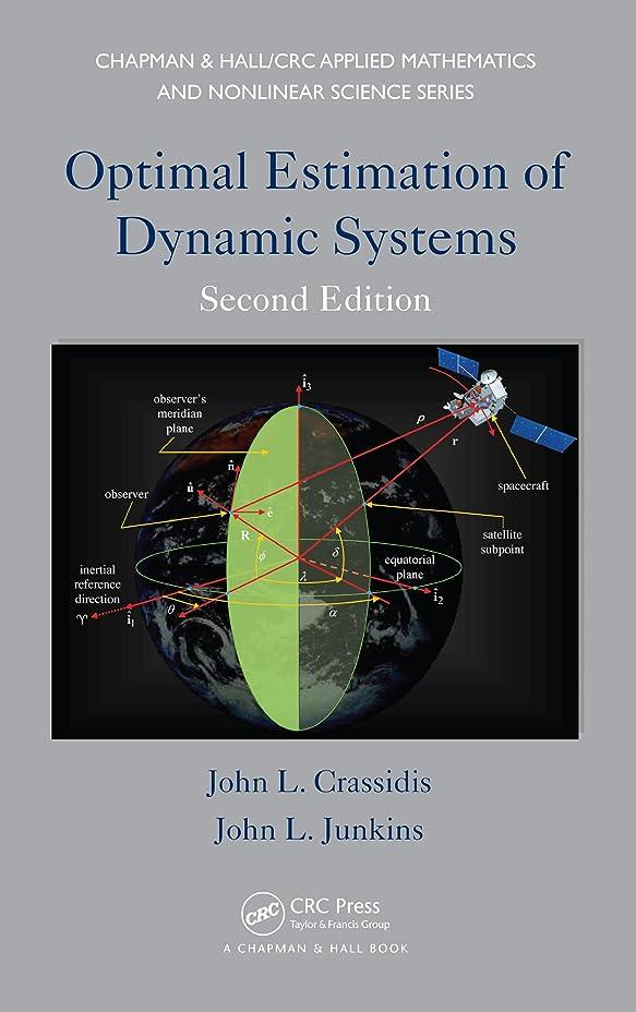 勇敢な平衡料理をするOptimal Estimation of Dynamic Systems (Chapman & Hall/CRC Applied Mathematics & Nonlinear Science Book 24) (English Edition)