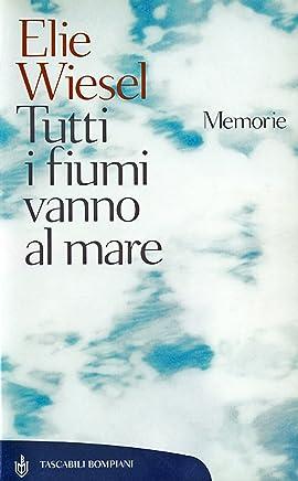 Tutti i fiumi vanno al mare: Memorie (Tascabili. Saggi Vol. 243)