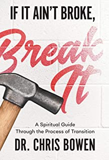If It Ain't Broke, Break It: A Spiritual Guide Through the Process of Transition (English Edition)