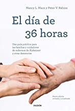 El día de 36 horas: Una guía práctica para las familias y cuidadores de enfermos de Alzheimer y otras demencias. Nueva edi...