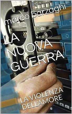 LA NUOVA GUERRA: LA VIOLENZA DELLAMORE (BARZAGHI Vol. 4)