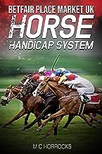 Betfair Place Market UK Horse Handicap System: Horse Racing Betting System (English Edition)