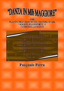"""""""Danza in MIb maggiore"""". Versione per flauto traverso in DO, tromba in SIb, violino, pianoforte e tamburello basco (con pa..."""