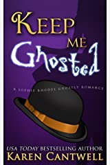Keep Me Ghosted (Sophie Rhodes Ghostly Romance Book 1) Kindle Edition
