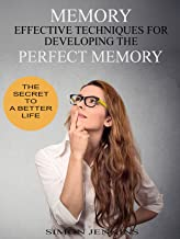 Memory: Effective Techniques for Developing a Perfect Memory