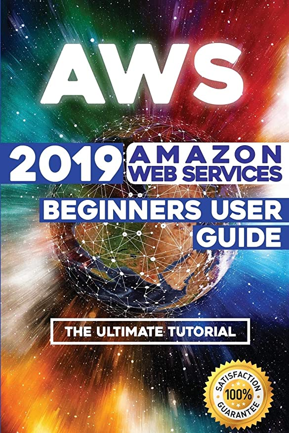 縁石放出カスケードAWS: 2019 Amazon Web Services Beginners User Guide . The Ultimate Tutorial