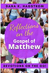 Reflections on the Gospel of Matthew: Devotions on the Go Kindle Edition