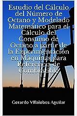 Estudio del Cálculo del Número de Octano y Modelado Matemático para el Cálculo del Consumo de Octano a partir de la Experimentación en Máquinas para Referencia de Combustible (Spanish Edition) Kindle Edition