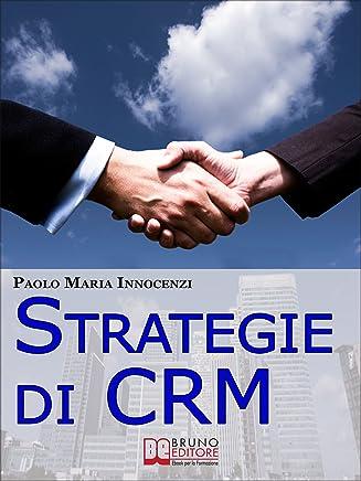 Strategie di CRM. Costruisci la Relazione con il Cliente e Incrementa il tuo Business. (Ebook Italiano - Anteprima Gratis): Costruisci la Relazione con il Cliente e Incrementa il tuo Business