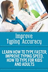 Improve Typing Accuracy – Learn How To Type Faster, Improve Typing Speed, How To Type For Kids And Adults (improve typing accuracy, learn how to type faster, ... to type for kids and adults, type better) Kindle Edition