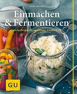 Einmachen & Fermentieren: Einfache Rezepte für Sauerkraut, Kimchi & Co.