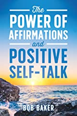 The Power of Affirmations and Positive Self-Talk Kindle Edition