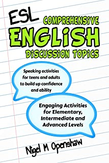 Comprehensive English Discussion Topics: Engaging ESL Activities and Discussions for Elementary, Intermediate and Advanced Levels
