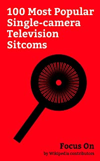 Focus On: 100 Most Popular Single-camera Television Sitcoms: It's Always Sunny in Philadelphia, Brooklyn Nine-Nine, Modern Family, The Office (U.S. TV ... None, The Mick (TV series), New Girl, etc.