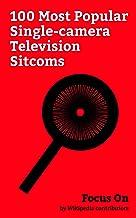 Focus On: 100 Most Popular Single-camera Television Sitcoms: It's Always Sunny in Philadelphia, Brooklyn Nine-Nine, Modern...