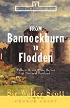 From Bannockburn to Flodden: Wallace, Bruce, and the Heroes of Medieval Scotland (Tales of a Scottish Grandfather)