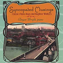 Syncopated Musings: Classic Piano Rags And Ragtime Waltzes