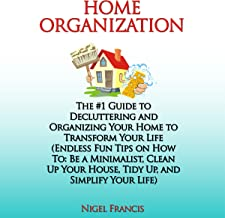 Home Organization: The #1 Guide to Decluttering and Organizing Your Home to Transform Your Life