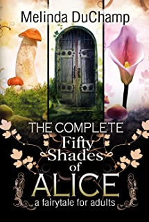 The Complete Fifty Shades of Alice: A Fairy Tale for Adults (The Fifty Shades of Alice Trilogy)