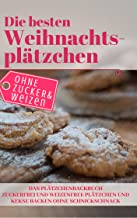 Die besten Weihnachtsplätzchen ohne Zucker und Weizen – Das Plätzchenbackbuch: Zuckerfrei und Weizenfrei: Plätzchen und Kekse backen ohne Schnickschnack (Backen ohne Zucker 8) (German Edition)