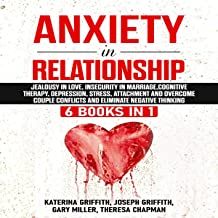 Anxiety in Relationship: 6 Books in 1: Jealousy in Love, Insecurity in Marriage, Cognitive Therapy, Depression, Stress, At...