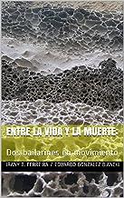 Entre la vida y la muerte:: Dos bailarines en movimiento (Spanish Edition)