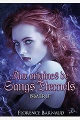Aux Origines de Sangs Eternels - Ismérie Format Kindle