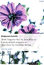 """Wide Sargasso Sea"" by Jean Rhys as a postcolonial response to ""Jane Eyre"" by Charlotte Bronte"