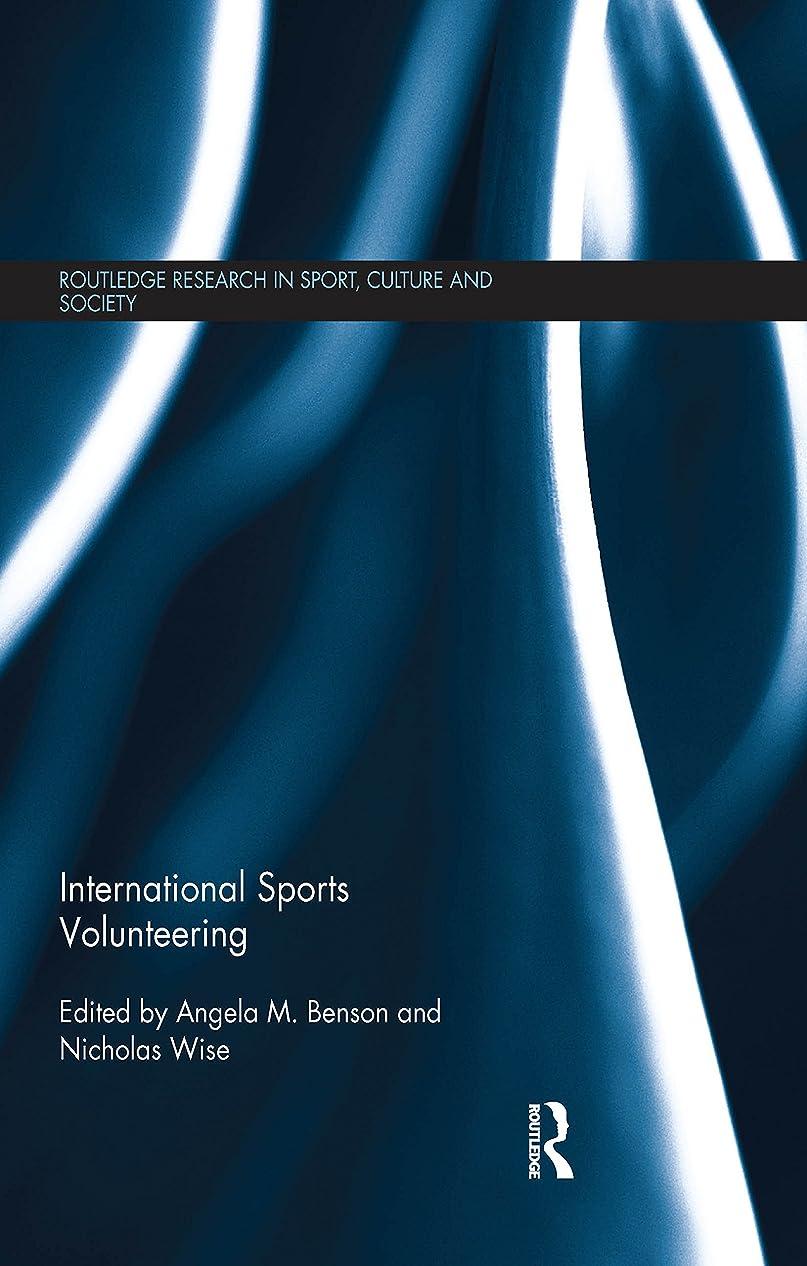 必須日帰り旅行に呼び起こすInternational Sports Volunteering (Routledge Research in Sport, Culture and Society) (English Edition)