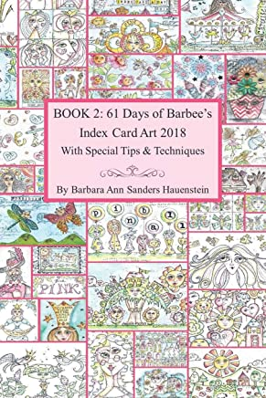 Book 2: 61 Days of Barbee's 2018 Index Card Art With Special Tips and Techniques