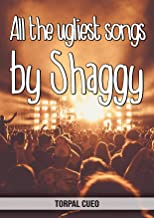 All the ugliest songs by Shaggy: Funny notebook for fan. These books are gifts, collectibles or birthday card for kids boys girls men women dad mom. Joke present for fans (Read the description below)