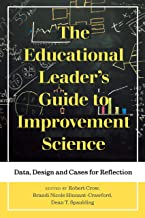 The Educational Leader's Guide to Improvement Science: Data, Design and Cases for Reflection (Improvement Science in Educa...