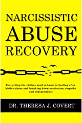 Narcissistic Abuse Recovery: Everything the victims need to know to healing after hidden abuse and breaking down narcissism, empaths and codependency Kindle Edition