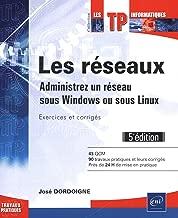 Les réseaux : Administrez un réseau sous Windows ou sous Linux : exercices et corrigés