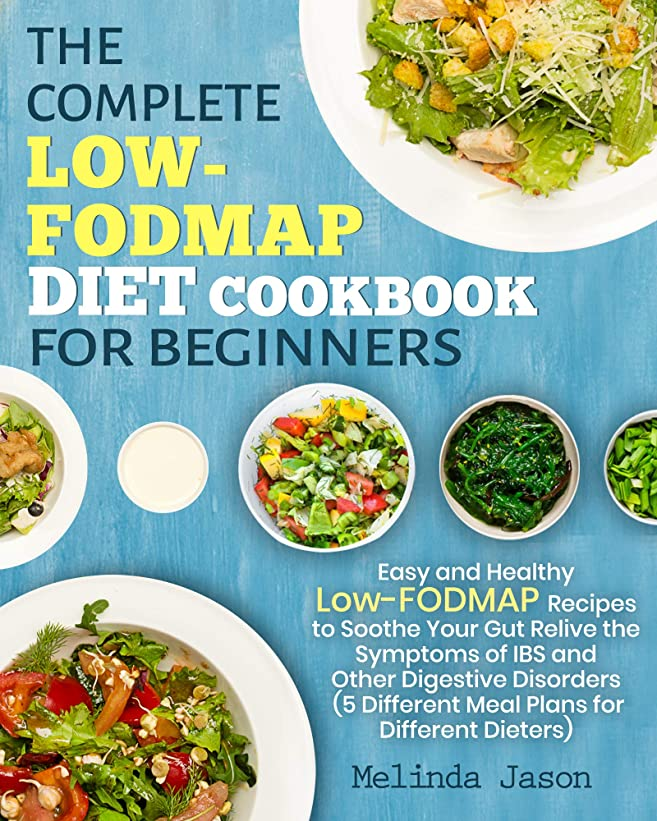 The Complete LOW-FODMAP Diet Cookbook for Beginners: Easy and Healthy Low-FODMAP Recipes to Soothe Your Gut Relive the Symptoms of IBS and Other Digestive Disorders (English Edition)