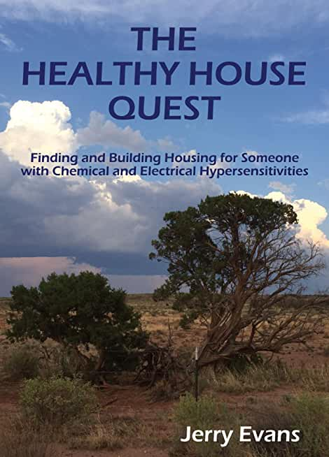 The Healthy House Quest: Finding and Building Housing for Someone with Chemical and Electrical Hypersensitivities (English Edition)