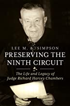 Preserving the Ninth Circuit: The Life and Legacy of Judge Richard Harvey Chambers