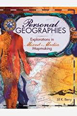 Personal Geographies: Explorations in Mixed-Media Mapmaking Kindle Edition