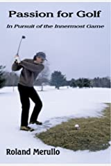 Passion for Golf:In Pursuit of the Innermost Game Kindle Edition
