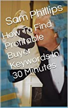 How To Find Profitable Buyer Keywords In 30 Minutes (English Edition)