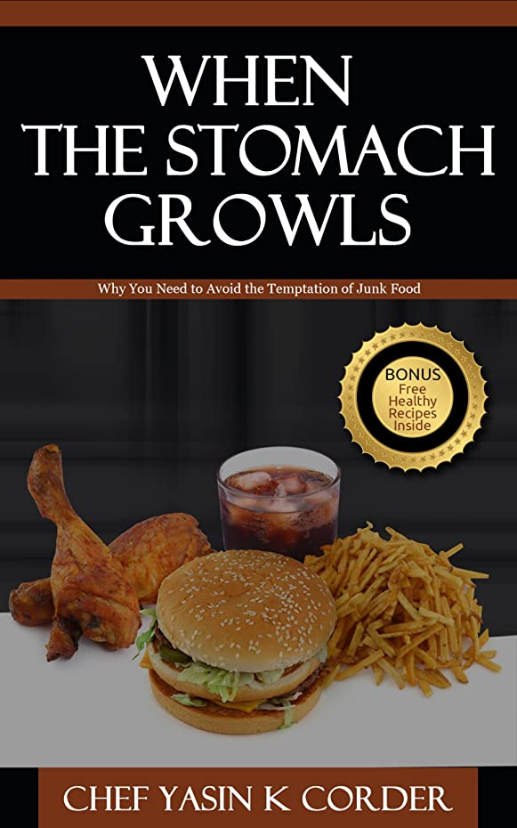 When The Stomach Growls: Why You Need To Avoid The Temptation Of Junk Food (English Edition)