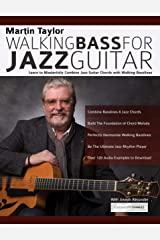 Martin Taylor Walking Bass For Jazz Guitar: Learn to Masterfully Combine Jazz Chords with Walking Basslines (Play Jazz Guitar) Kindle Edition