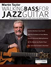 Martin Taylor Walking Bass For Jazz Guitar: Learn to Masterfully Combine Jazz Chords with Walking Basslines (Play Jazz Gui...