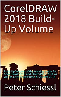 CorelDRAW 2018 Build-Up Volume: Build-Up Volume of the training books for CorelDRAW 2018 and Photo-Paint 2018 as well as CorelDraw Home & Student 2018
