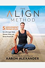 The Align Method: 5 Movement Principles for a Stronger Body, Sharper Mind, and Stress-Proof Life Kindle Edition