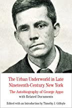 The Urban Underworld in Late Nineteenth-Century New York: The Autobiography of George Appo: With Related Documents (The Bedford Series in History and Culture)