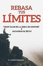 REBASA TUS LIMITES: COMO SALIR DE LA ZONA DE CONFORT Y ALCANZAR EL ÉXITO (Spanish Edition)